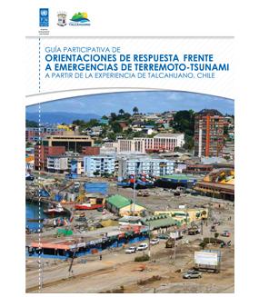 Guía Participativa de Orientaciones de Respuesta Frrente a Emergencias de Terremoto-Tsunami a partir de la Experiencia de Talcahuano, Chile
